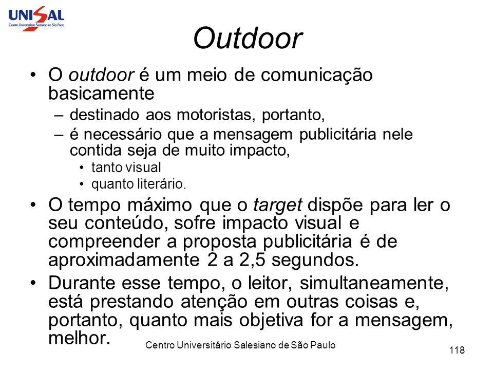 Centro Universitário Salesiano de São Paulo 118 Outdoor O outdoor é um meio de comunicação basicamente –destinado aos motoristas, portanto, –é necessá