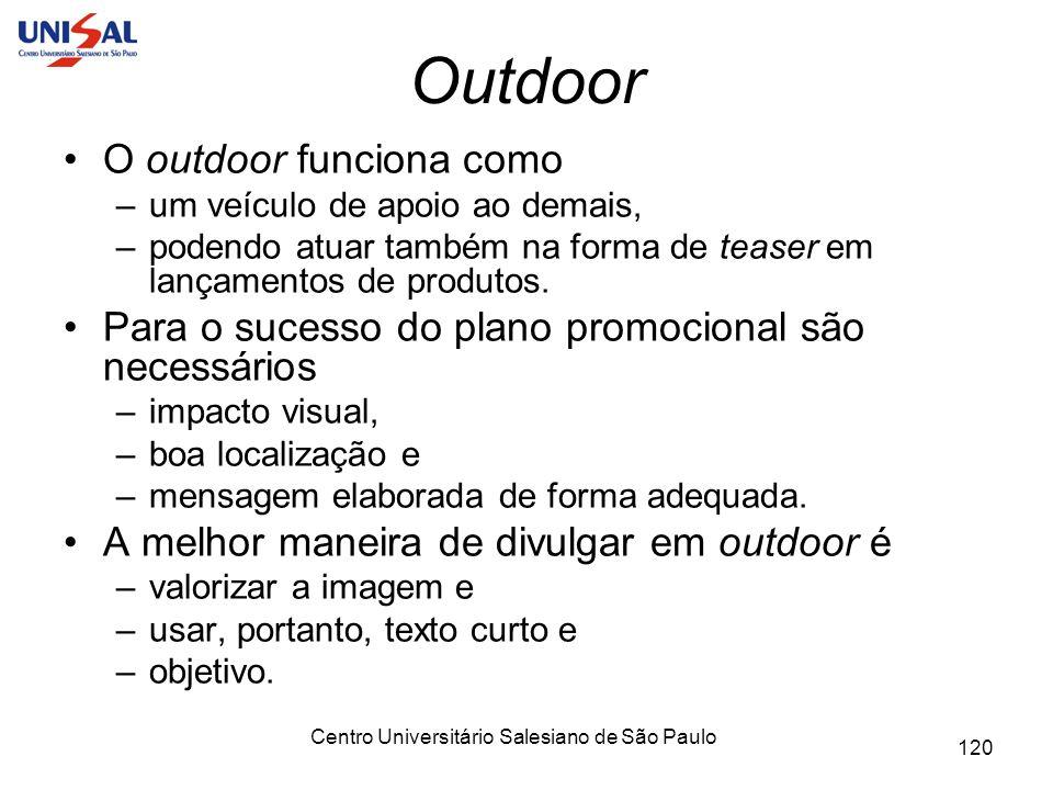Centro Universitário Salesiano de São Paulo 120 Outdoor O outdoor funciona como –um veículo de apoio ao demais, –podendo atuar também na forma de teas