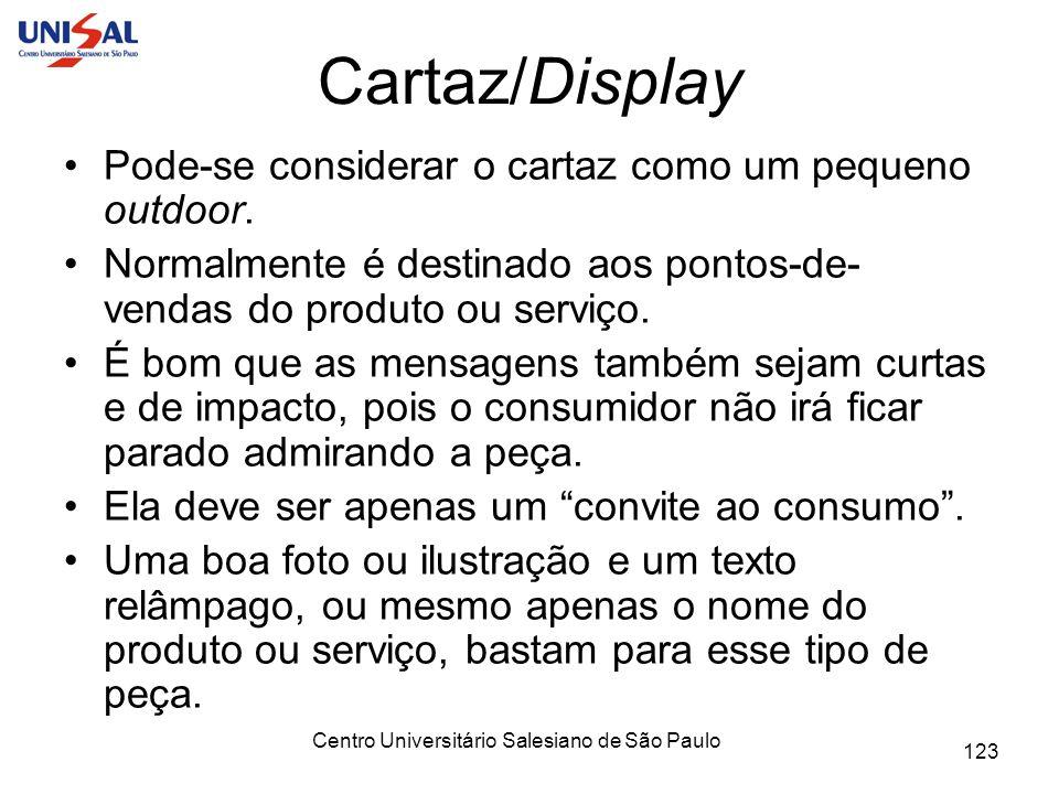 Centro Universitário Salesiano de São Paulo 123 Cartaz/Display Pode-se considerar o cartaz como um pequeno outdoor. Normalmente é destinado aos pontos