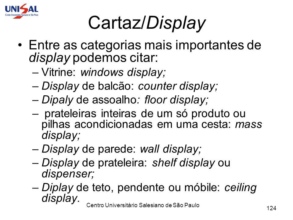 Centro Universitário Salesiano de São Paulo 124 Cartaz/Display Entre as categorias mais importantes de display podemos citar: –Vitrine: windows displa