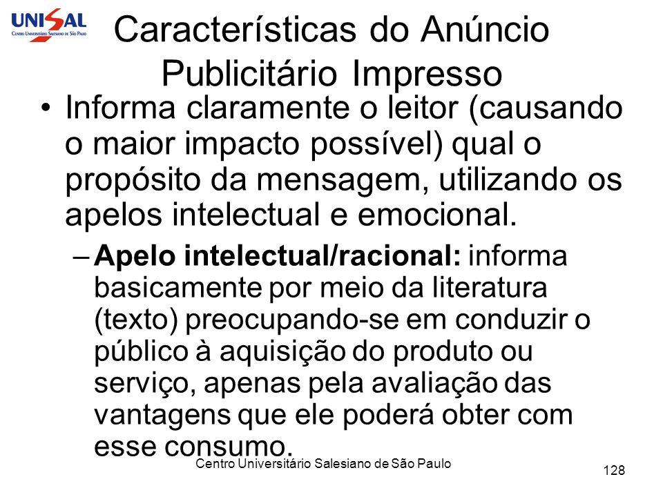 Centro Universitário Salesiano de São Paulo 128 Características do Anúncio Publicitário Impresso Informa claramente o leitor (causando o maior impacto