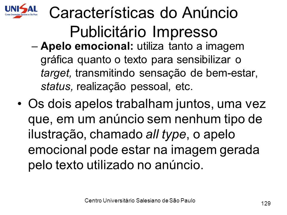Centro Universitário Salesiano de São Paulo 129 Características do Anúncio Publicitário Impresso –Apelo emocional: utiliza tanto a imagem gráfica quan