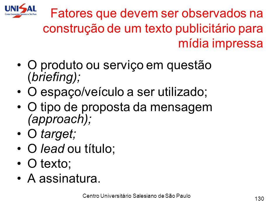 Centro Universitário Salesiano de São Paulo 130 Fatores que devem ser observados na construção de um texto publicitário para mídia impressa O produto