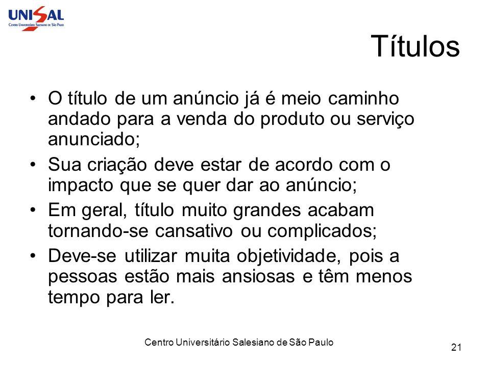 Centro Universitário Salesiano de São Paulo 21 Títulos O título de um anúncio já é meio caminho andado para a venda do produto ou serviço anunciado; S
