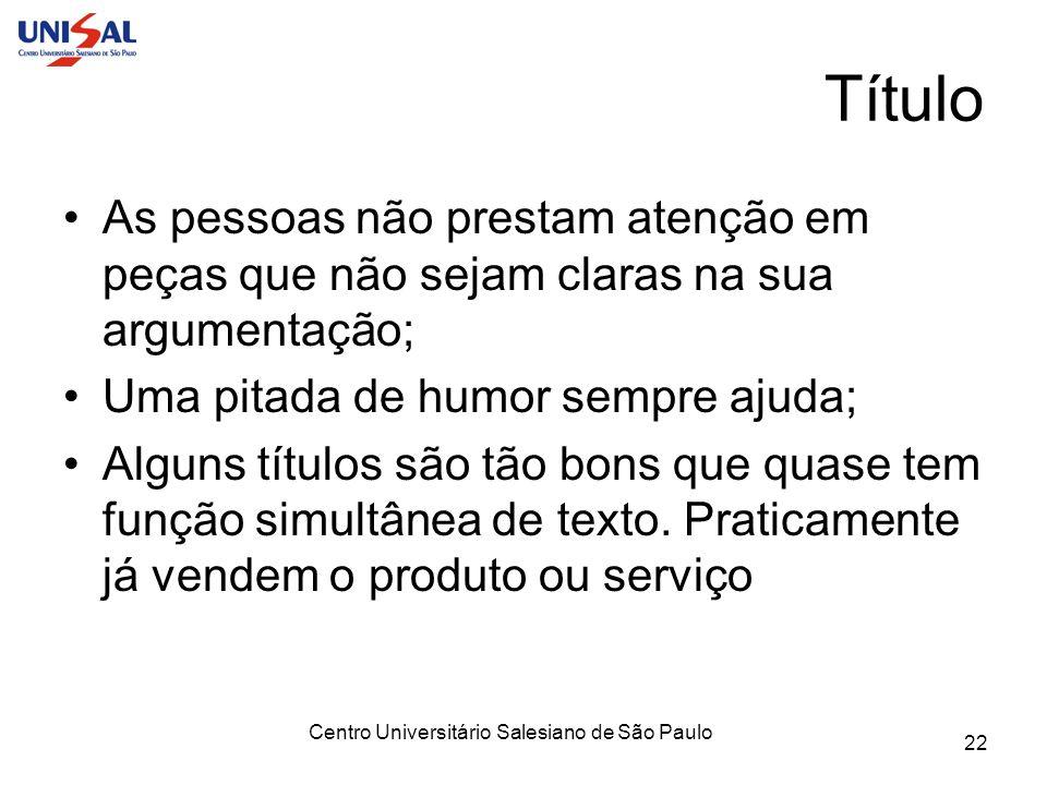 Centro Universitário Salesiano de São Paulo 22 Título As pessoas não prestam atenção em peças que não sejam claras na sua argumentação; Uma pitada de