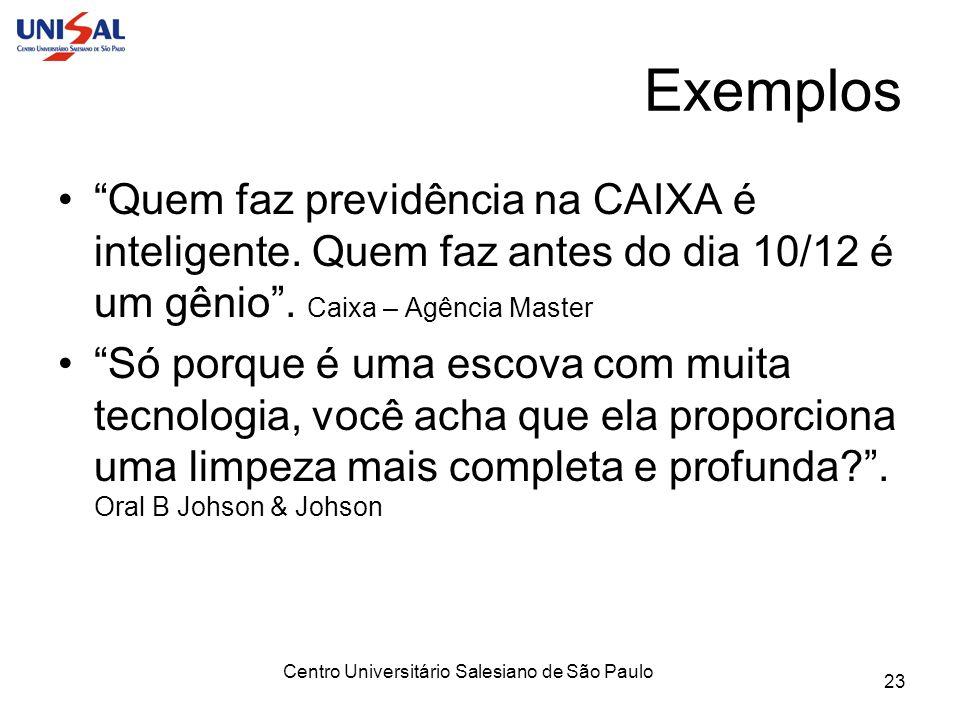 Centro Universitário Salesiano de São Paulo 23 Exemplos Quem faz previdência na CAIXA é inteligente. Quem faz antes do dia 10/12 é um gênio. Caixa – A