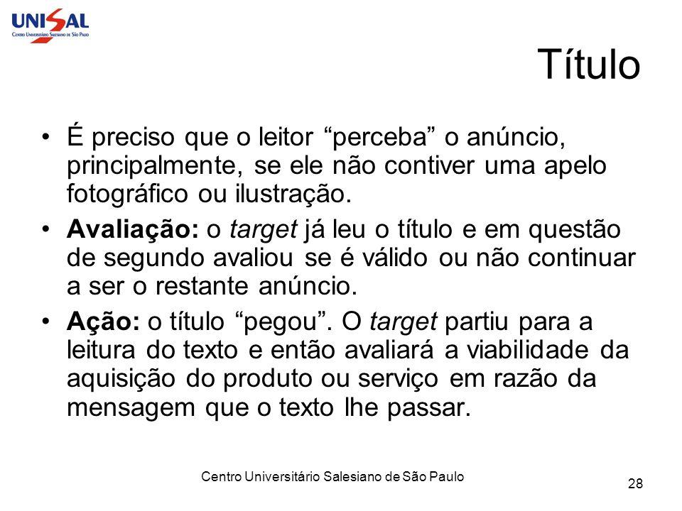 Centro Universitário Salesiano de São Paulo 28 Título É preciso que o leitor perceba o anúncio, principalmente, se ele não contiver uma apelo fotográf