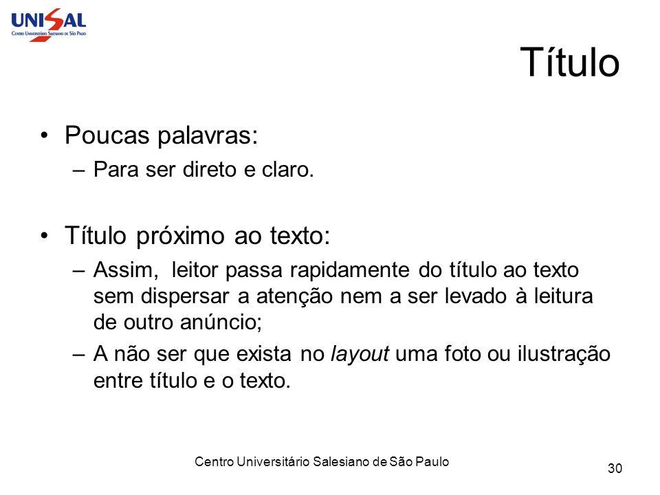 Centro Universitário Salesiano de São Paulo 30 Título Poucas palavras: –Para ser direto e claro. Título próximo ao texto: –Assim, leitor passa rapidam