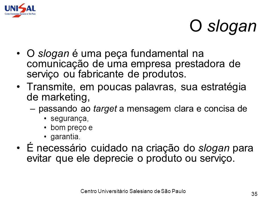 Centro Universitário Salesiano de São Paulo 35 O slogan O slogan é uma peça fundamental na comunicação de uma empresa prestadora de serviço ou fabrica