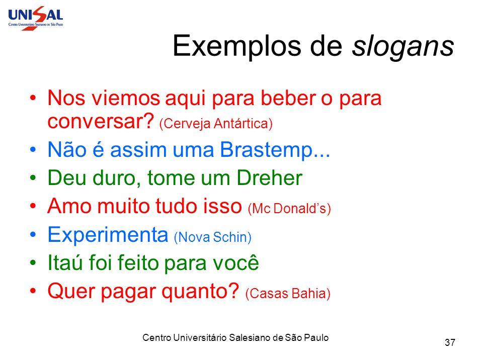Centro Universitário Salesiano de São Paulo 37 Exemplos de slogans Nos viemos aqui para beber o para conversar? (Cerveja Antártica) Não é assim uma Br