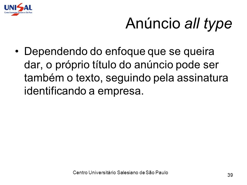 Centro Universitário Salesiano de São Paulo 39 Anúncio all type Dependendo do enfoque que se queira dar, o próprio título do anúncio pode ser também o
