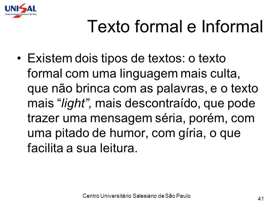 Centro Universitário Salesiano de São Paulo 41 Texto formal e Informal Existem dois tipos de textos: o texto formal com uma linguagem mais culta, que