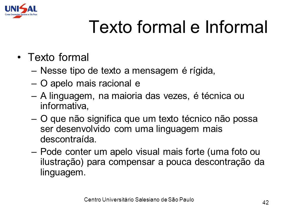 Centro Universitário Salesiano de São Paulo 42 Texto formal e Informal Texto formal –Nesse tipo de texto a mensagem é rígida, –O apelo mais racional e