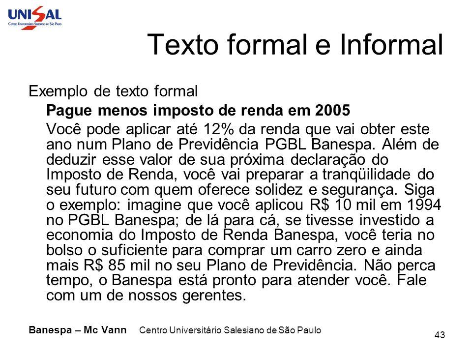 Centro Universitário Salesiano de São Paulo 43 Texto formal e Informal Exemplo de texto formal Pague menos imposto de renda em 2005 Você pode aplicar