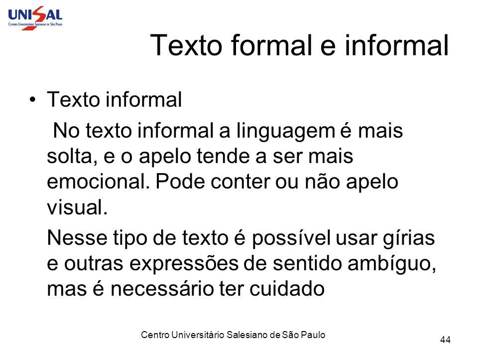 Centro Universitário Salesiano de São Paulo 44 Texto formal e informal Texto informal No texto informal a linguagem é mais solta, e o apelo tende a se