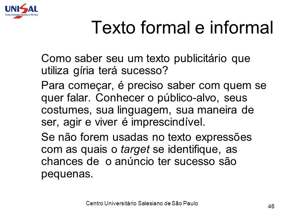 Centro Universitário Salesiano de São Paulo 46 Texto formal e informal Como saber seu um texto publicitário que utiliza gíria terá sucesso? Para começ