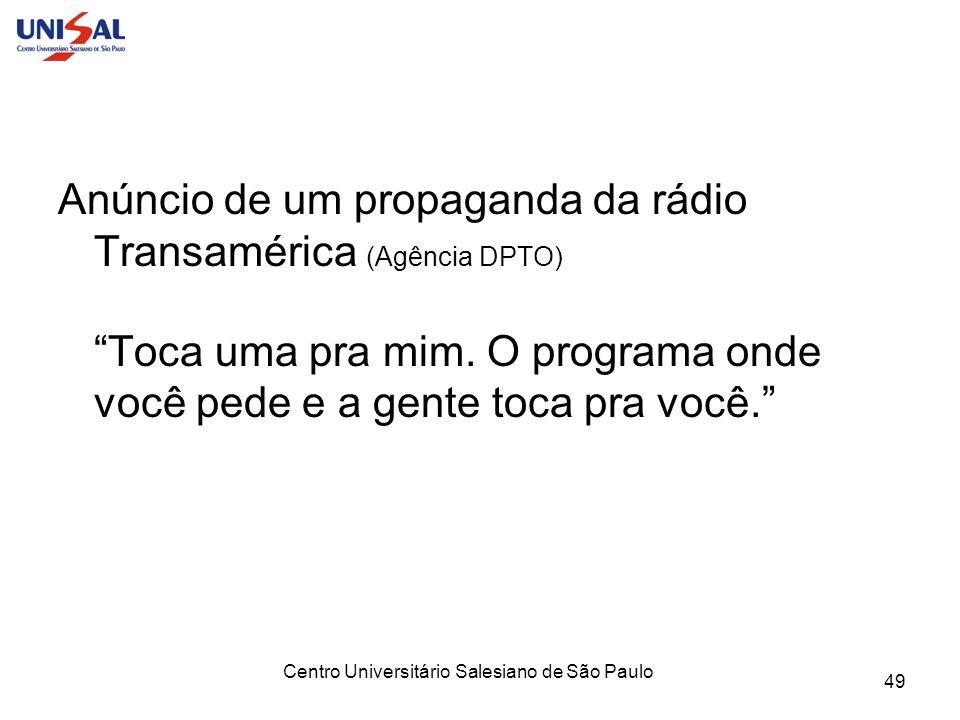 Centro Universitário Salesiano de São Paulo 49 Anúncio de um propaganda da rádio Transamérica (Agência DPTO) Toca uma pra mim. O programa onde você pe