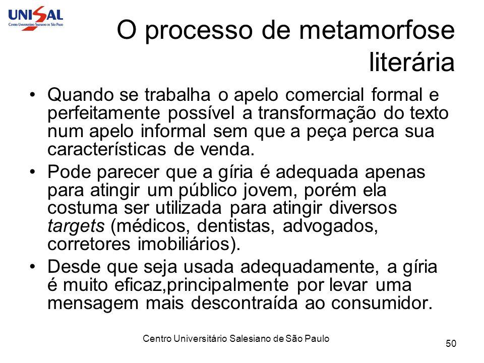 Centro Universitário Salesiano de São Paulo 50 O processo de metamorfose literária Quando se trabalha o apelo comercial formal e perfeitamente possíve