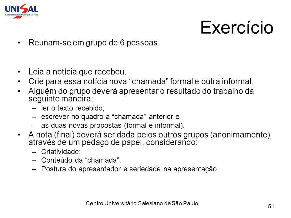 Centro Universitário Salesiano de São Paulo 51 Exercício Reunam-se em grupo de 6 pessoas. Leia a notícia que recebeu. Crie para essa notícia nova cham