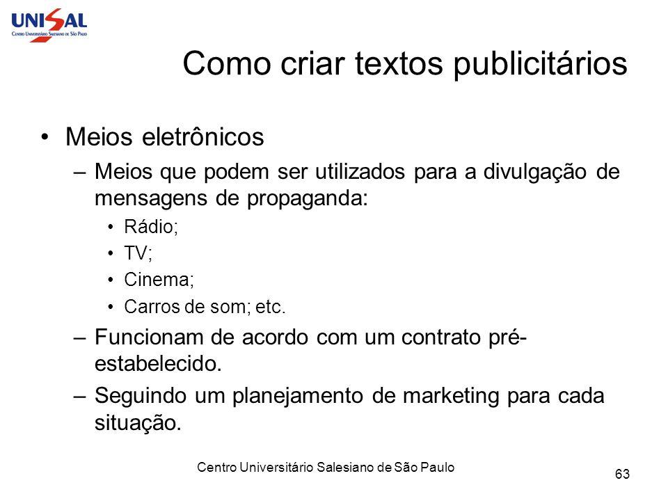 Centro Universitário Salesiano de São Paulo 63 Como criar textos publicitários Meios eletrônicos –Meios que podem ser utilizados para a divulgação de