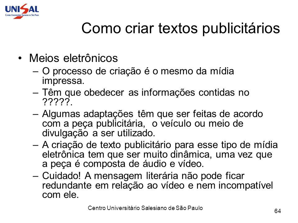 Centro Universitário Salesiano de São Paulo 64 Como criar textos publicitários Meios eletrônicos –O processo de criação é o mesmo da mídia impressa. –