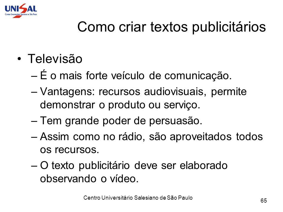 Centro Universitário Salesiano de São Paulo 65 Como criar textos publicitários Televisão –É o mais forte veículo de comunicação. –Vantagens: recursos