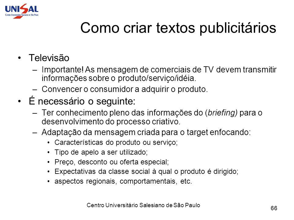 Centro Universitário Salesiano de São Paulo 66 Como criar textos publicitários Televisão –Importante! As mensagem de comerciais de TV devem transmitir