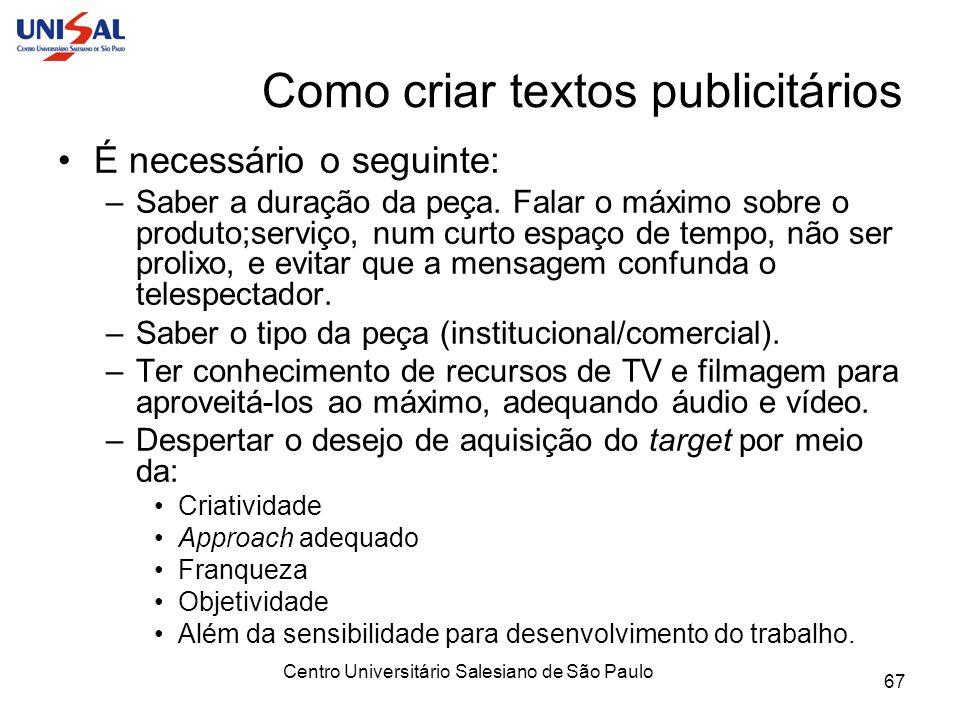 Centro Universitário Salesiano de São Paulo 67 Como criar textos publicitários É necessário o seguinte: –Saber a duração da peça. Falar o máximo sobre
