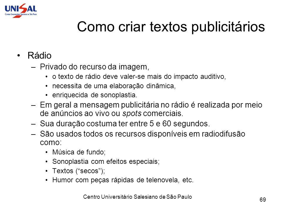 Centro Universitário Salesiano de São Paulo 69 Como criar textos publicitários Rádio –Privado do recurso da imagem, o texto de rádio deve valer-se mai