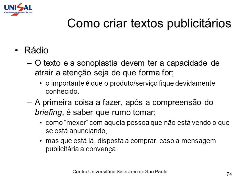 Centro Universitário Salesiano de São Paulo 74 Como criar textos publicitários Rádio –O texto e a sonoplastia devem ter a capacidade de atrair a atenç