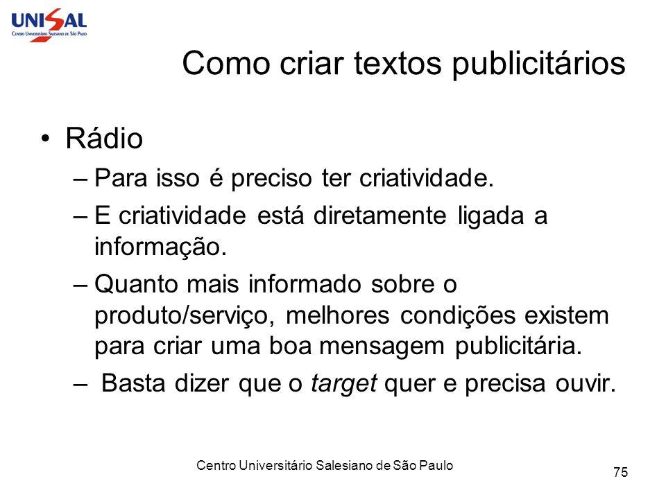 Centro Universitário Salesiano de São Paulo 75 Como criar textos publicitários Rádio –Para isso é preciso ter criatividade. –E criatividade está diret
