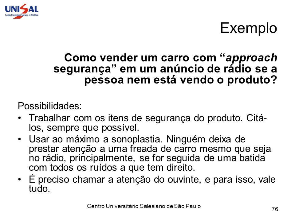 Centro Universitário Salesiano de São Paulo 76 Exemplo Como vender um carro com approach segurança em um anúncio de rádio se a pessoa nem está vendo o