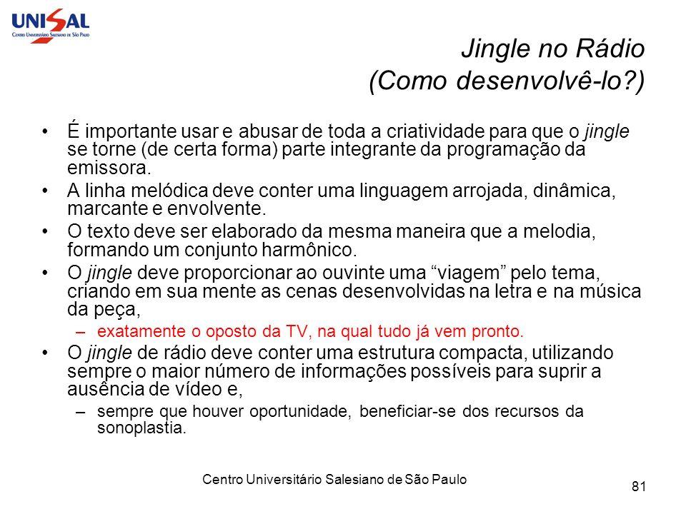Centro Universitário Salesiano de São Paulo 81 Jingle no Rádio (Como desenvolvê-lo?) É importante usar e abusar de toda a criatividade para que o jing