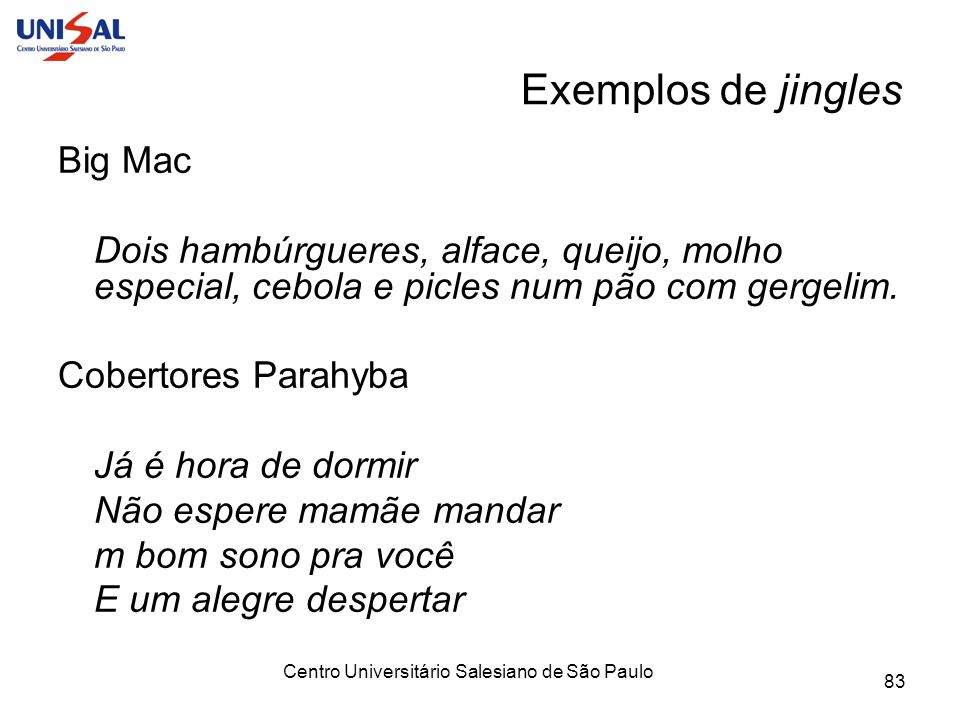 Centro Universitário Salesiano de São Paulo 83 Exemplos de jingles Big Mac Dois hambúrgueres, alface, queijo, molho especial, cebola e picles num pão