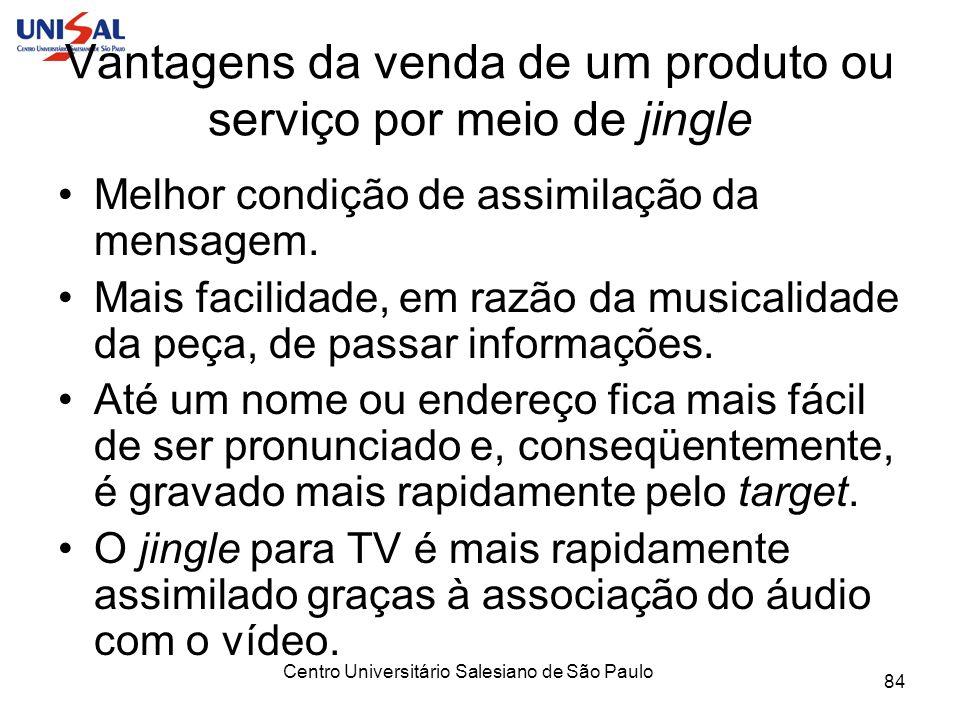 Centro Universitário Salesiano de São Paulo 84 Vantagens da venda de um produto ou serviço por meio de jingle Melhor condição de assimilação da mensag