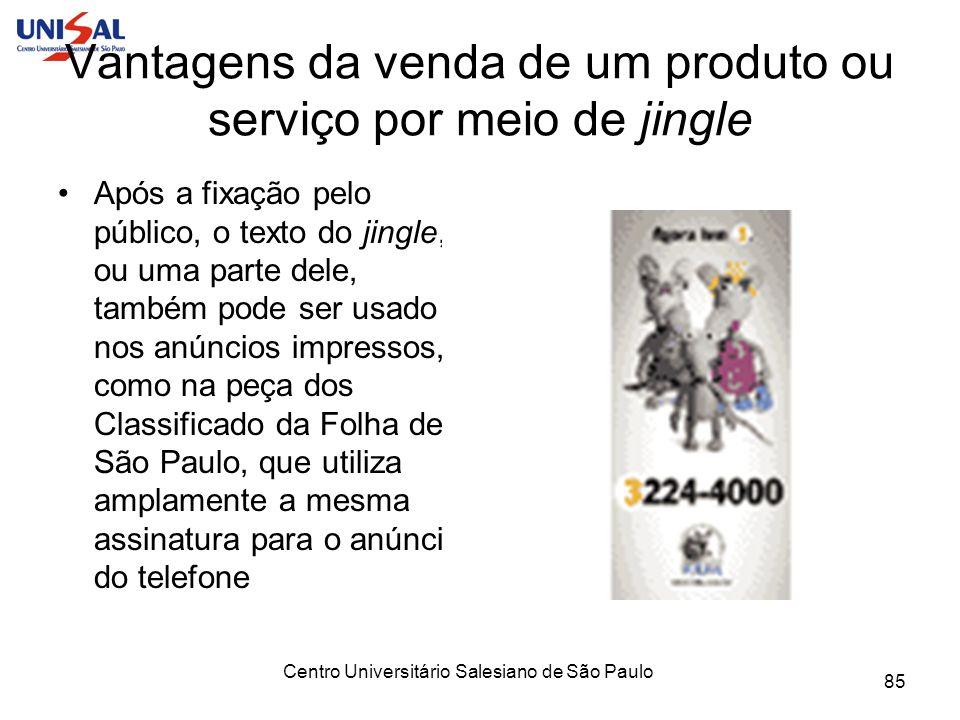Centro Universitário Salesiano de São Paulo 85 Vantagens da venda de um produto ou serviço por meio de jingle Após a fixação pelo público, o texto do