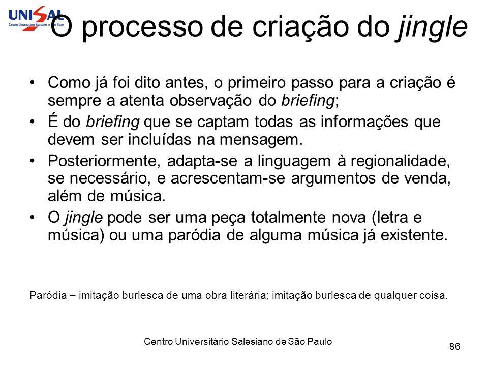 Centro Universitário Salesiano de São Paulo 86 O processo de criação do jingle Como já foi dito antes, o primeiro passo para a criação é sempre a aten