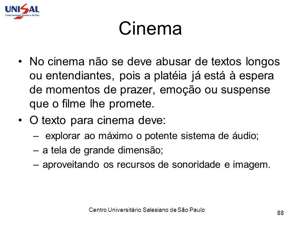 Centro Universitário Salesiano de São Paulo 88 Cinema No cinema não se deve abusar de textos longos ou entendiantes, pois a platéia já está à espera d