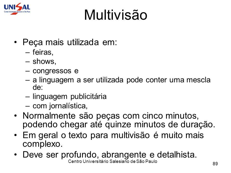 Centro Universitário Salesiano de São Paulo 89 Multivisão Peça mais utilizada em: –feiras, –shows, –congressos e –a linguagem a ser utilizada pode con