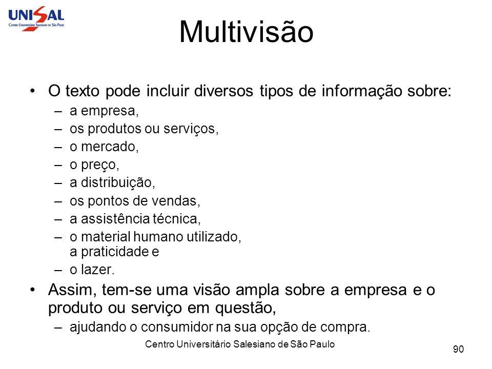 Centro Universitário Salesiano de São Paulo 90 Multivisão O texto pode incluir diversos tipos de informação sobre: –a empresa, –os produtos ou serviço