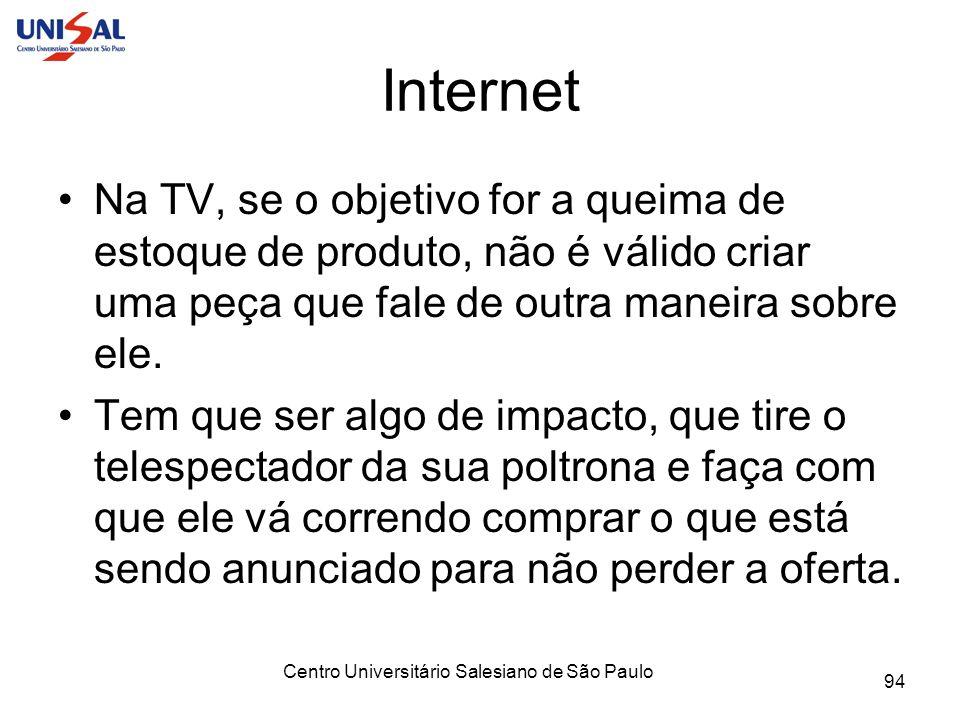 Centro Universitário Salesiano de São Paulo 94 Internet Na TV, se o objetivo for a queima de estoque de produto, não é válido criar uma peça que fale
