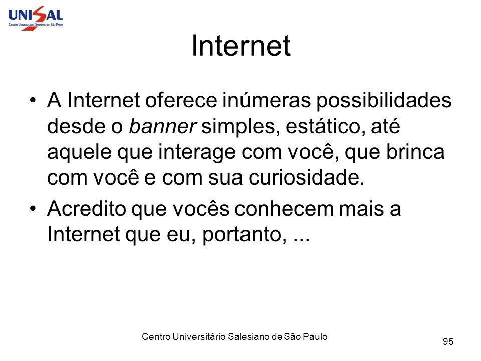 Centro Universitário Salesiano de São Paulo 95 Internet A Internet oferece inúmeras possibilidades desde o banner simples, estático, até aquele que in