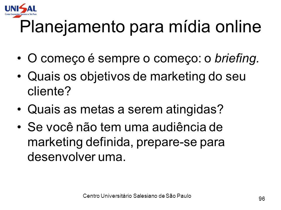 Centro Universitário Salesiano de São Paulo 96 Planejamento para mídia online O começo é sempre o começo: o briefing. Quais os objetivos de marketing
