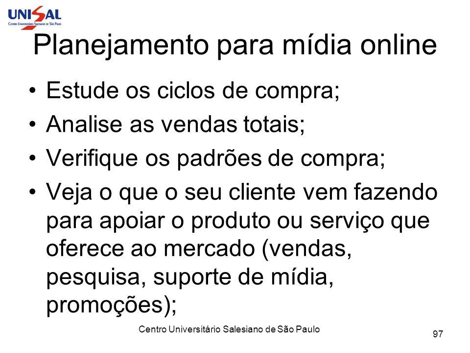 Centro Universitário Salesiano de São Paulo 97 Planejamento para mídia online Estude os ciclos de compra; Analise as vendas totais; Verifique os padrõ