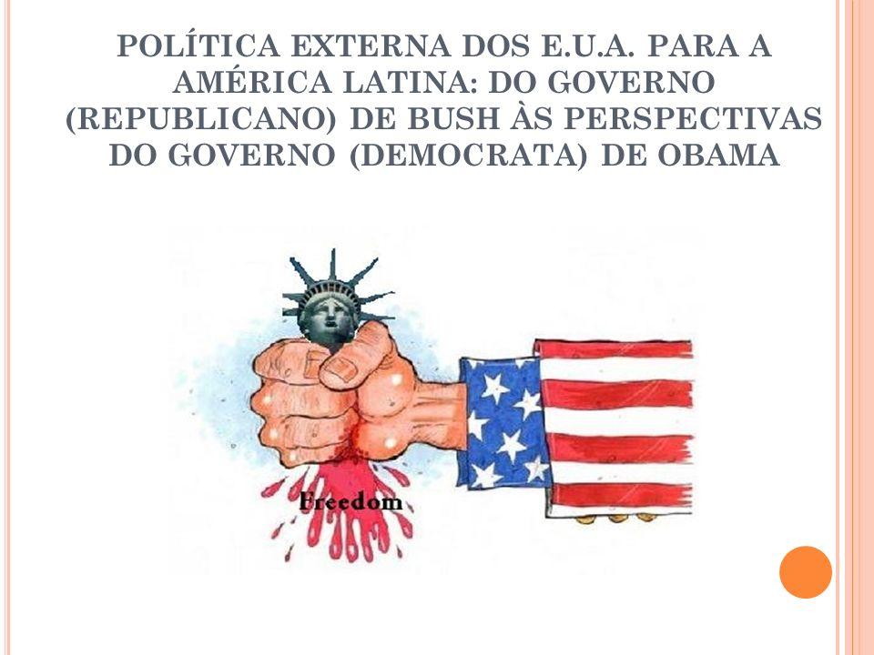POLÍTICA EXTERNA DOS E.U.A. PARA A AMÉRICA LATINA: DO GOVERNO (REPUBLICANO) DE BUSH ÀS PERSPECTIVAS DO GOVERNO (DEMOCRATA) DE OBAMA