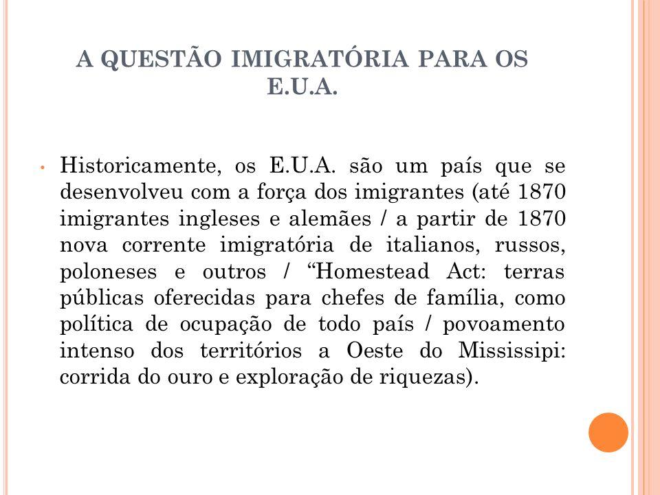 A QUESTÃO IMIGRATÓRIA PARA OS E.U.A. Historicamente, os E.U.A. são um país que se desenvolveu com a força dos imigrantes (até 1870 imigrantes ingleses