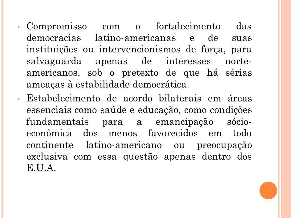 Compromisso com o fortalecimento das democracias latino-americanas e de suas instituições ou intervencionismos de força, para salvaguarda apenas de in