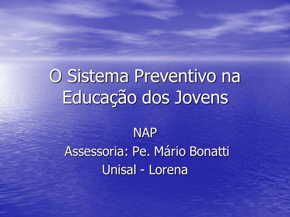 O Sistema Preventivo na Educação dos Jovens NAP Assessoria: Pe. Mário Bonatti Assessoria: Pe. Mário Bonatti Unisal - Lorena