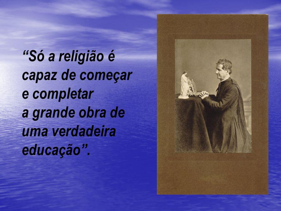 Só a religião é capaz de começar e completar a grande obra de uma verdadeira educação.