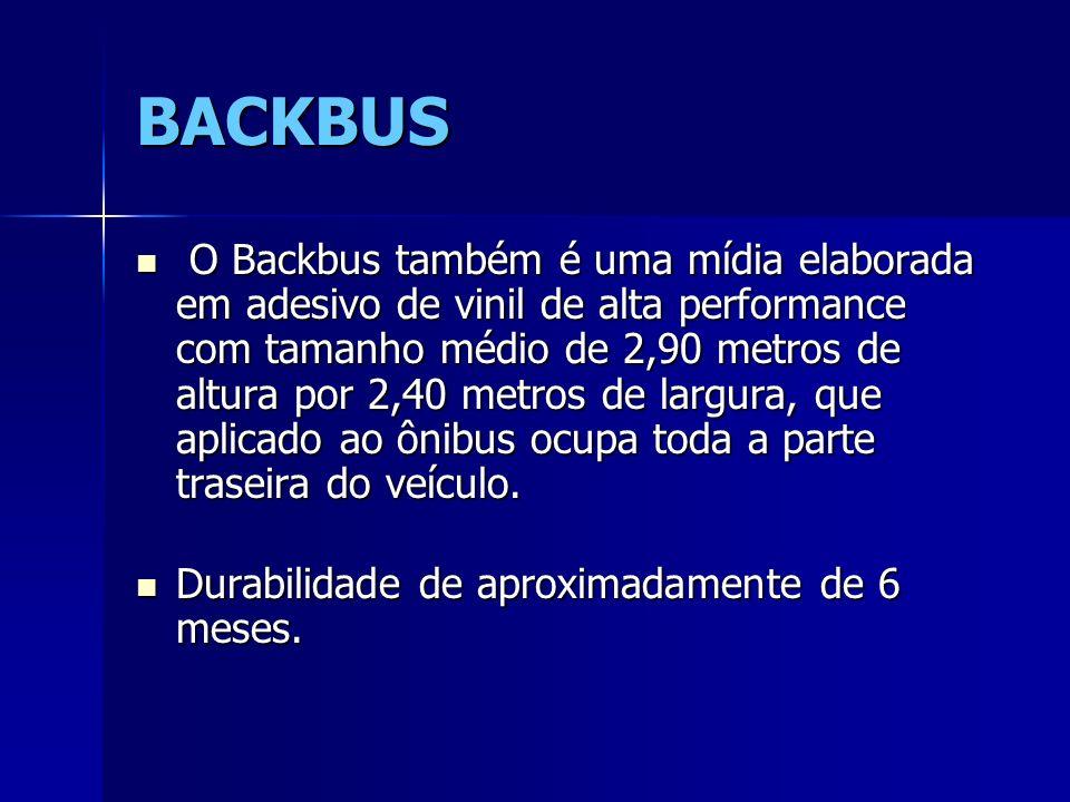 BACKBUS O Backbus também é uma mídia elaborada em adesivo de vinil de alta performance com tamanho médio de 2,90 metros de altura por 2,40 metros de l